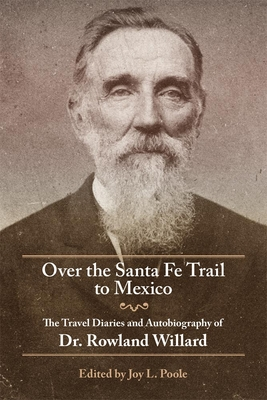 Over the Santa Fe Trail to Mexico: The Travel Diaries and Autobiography of Dr. Rowland Willard (American Trails) Cover Image