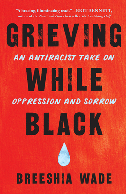 Grieving While Black: An Antiracist Take on Oppression and Sorrow Cover Image