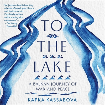 To the Lake: A Balkan Journey of War and Peace cover