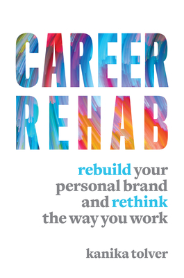 Career Rehab: Rebuild Your Personal Brand and Rethink the Way You Work Cover Image