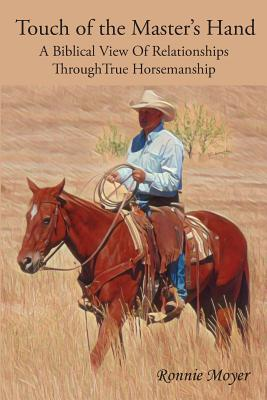 Touch of the Master's Hand: A Biblical View of Relationships Through True Horsemanship Cover Image