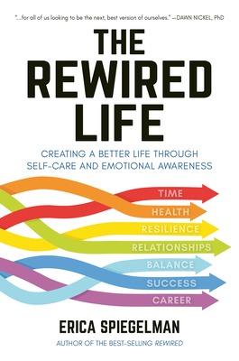The Rewired Life: Creating a Better Life through Self-Care and Emotional Awareness Cover Image
