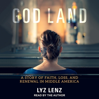 God Land: A Story of Faith, Loss, and Renewal in Middle America cover