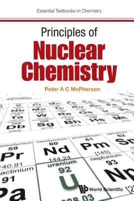 Principles of Nuclear Chemistry (Essential Textbooks in Chemistry) Cover Image