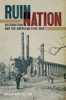 Ruin Nation: Destruction and the American Civil War (Uncivil Wars) Cover Image