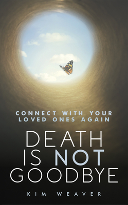 Death Is Not Goodbye: Connect with Your Loved Ones Again Cover Image