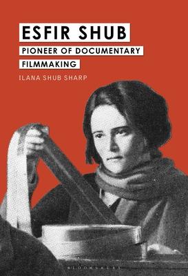 Esfir Shub: Pioneer of Documentary Filmmaking Cover Image