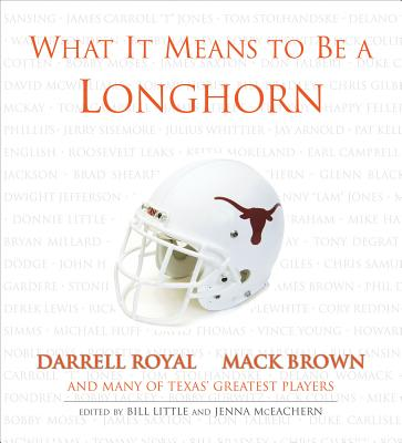 What It Means to Be a Longhorn: Darrell Royal, Mack Brown and Many of Texas's Greatest Players Cover Image
