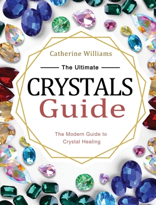 The Ultimate Crystals Guide: The Modern Guide to Crystal Healing Cover Image