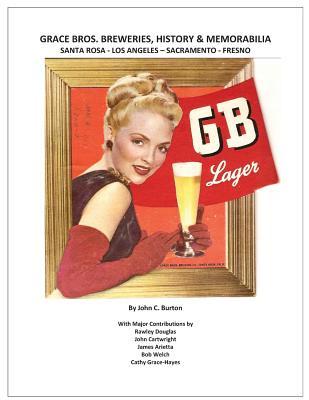 Grace Bros. Breweries, History & Memorabilia: Santa Rosa - Los Angeles - Sacramento - Fresno Cover Image