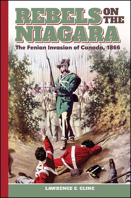 Rebels on the Niagara: The Fenian Invasion of Canada, 1866 Cover Image