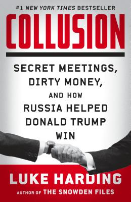 Collusion: Secret Meetings, Dirty Money, and How Russia Helped Donald Trump Win Cover Image