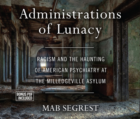 Administrations of Lunacy: Racism and the Haunting of American Psychiatry at the Milledgeville Asylum Cover Image