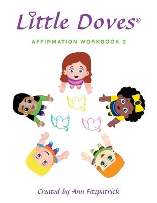 Little Doves Affirmation Workbook 2: Helping Children Build Self-Esteem and Confidence Cover Image