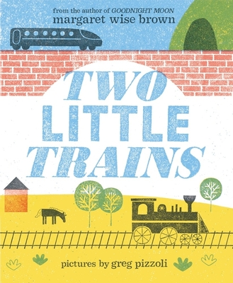 Two Little Trains Margaret Wise Brown, Greg Pizzoli (Illus.), Harper, $17.99,