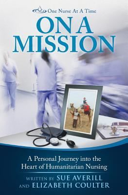 One Nurse at a Time: On a Mission: A Personal Journey Into the Heart of Humanitarian Nursing Cover Image