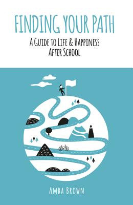 Finding Your Path: A Guide to Life and Happiness After School (Bargain Edition)