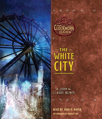 The White City: Book 3 of The Clockwork Dark Cover Image