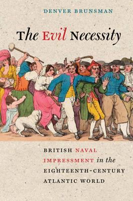 The Evil Necessity: British Naval Impressment in the Eighteenth-Century Atlantic World (Early American Histories) Cover Image