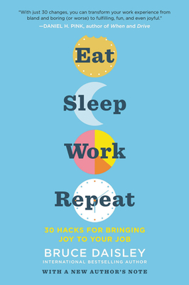 Eat Sleep Work Repeat: 30 Hacks for Bringing Joy to Your Job Cover Image