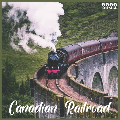 Canadian Railroad 2021 Calendar: Official Canadian Trains Wall Calendar 2021, 18 Months Cover Image