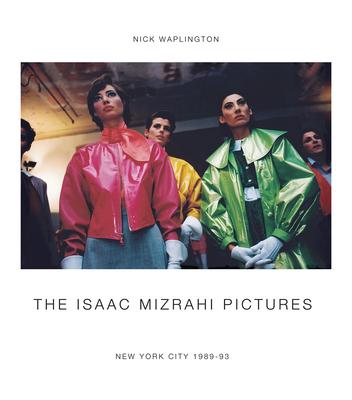 The Isaac Mizrahi Pictures: New York City 1989-1993: Photographs by Nick Waplington Cover Image