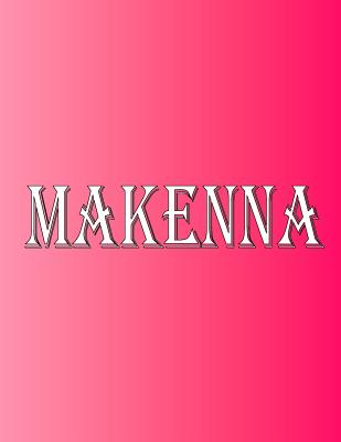Makenna: 100 Pages 8.5 X 11 Personalized Name on Notebook College Ruled Line Paper Cover Image