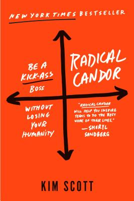 Radical Candor: Revised Edition: Be a Kick-Ass Boss Without Losing Your Humanity Cover Image