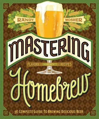 Mastering Homebrew: The Complete Guide to Brewing Delicious Beer (Beer Brewing Bible, Homebrewing Book) Cover Image