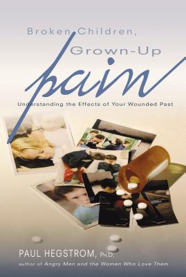 Broken Children, Grown-Up Pain (Revised): Understanding the Effects of Your Wounded Past Cover Image