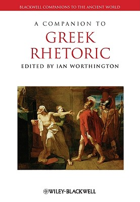Cover for A Companion to Greek Rhetoric (Blackwell Companions to the Ancient World #16)