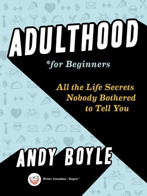 Adulthood for Beginners: All the Life Secrets Nobody Bothered to Tell You Cover Image