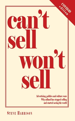 Can't Sell Won't Sell: Advertising, politics and culture wars. Why adland has stopped selling and started saving the world Cover Image