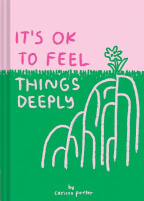 It's OK to Feel Things Deeply: (Uplifting Book for Women; Feel-Good Gift for Women; Books to Help Cope with Anxiety and Depression) Cover Image