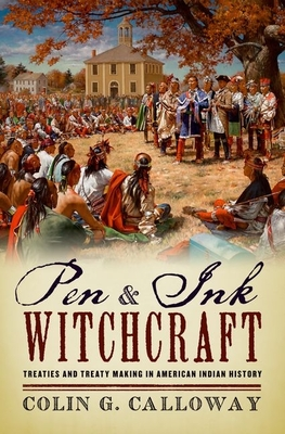 Pen and Ink Witchcraft: Treaties and Treaty Making in American Indian History Cover Image