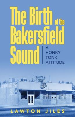 The Birth of the Bakersfield Sound: A Honky Tonk Attitude Cover Image