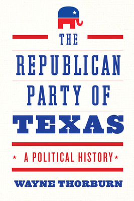 The Republican Party of Texas: A Political History Cover Image