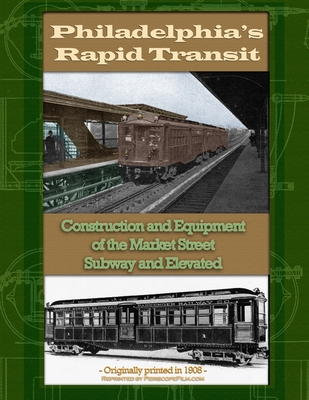 Philadelphia Rapid Transit: Construction and Equipment of the Market Street Subway and Elevated Cover Image