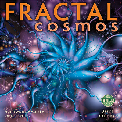 Fractal Cosmos 2021 Wall Calendar: The Mathematical Art of Alice Kelley Cover Image