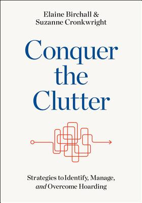 Conquer the Clutter: Strategies to Identify, Manage, and Overcome Hoarding Cover Image