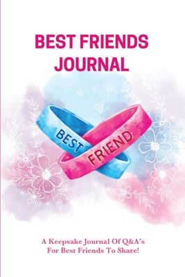 Best Friends Journal: Every Day Writing Prompts Pages, Best Friend Book, Gift, Write In Notebook Cover Image