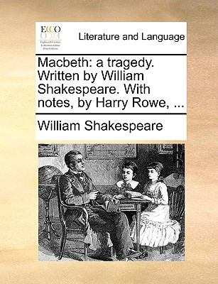 Macbeth: A Tragedy. Written by William Shakespeare. with Notes, by Harry Rowe, ... Cover Image