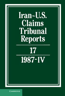 Iran-Us Claims Tribunal Reports: Volume 17 (Iran-U.S. Claims Tribunal Reports) Cover Image