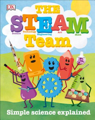 The Steam Team: Simple Science Explained! by Lisa Burke & DK