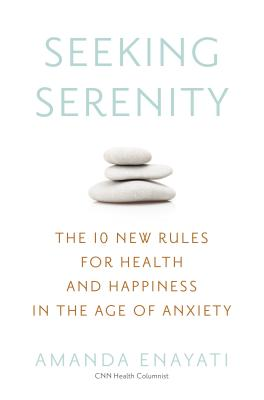 Seeking Serenity: The 10 New Rules for Health and Happiness in the Age of Anxiety Cover Image