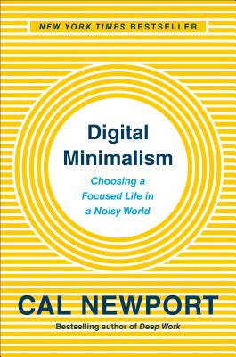 Digital Minimalism: Choosing a Focused Life in a Noisy World Cover Image