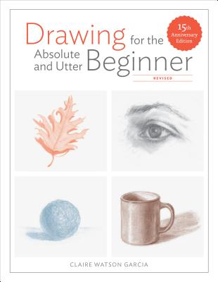 Drawing for the Absolute and Utter Beginner, Revised: 15th Anniversary Edition Cover Image
