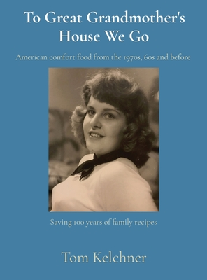 To Great Grandmother's House We Go: Saving 100 years of family recipes Cover Image