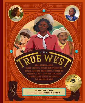 The True West: Real Stories about Black Cowboys, Women Sharpshooters, Native American Rodeo Stars, Pioneering Vaqueros, and the Unsun Cover Image