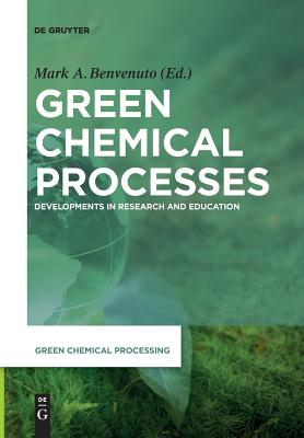 Green Chemical Processes: Developments in Research and Education (Green Chemical Processing #2) Cover Image